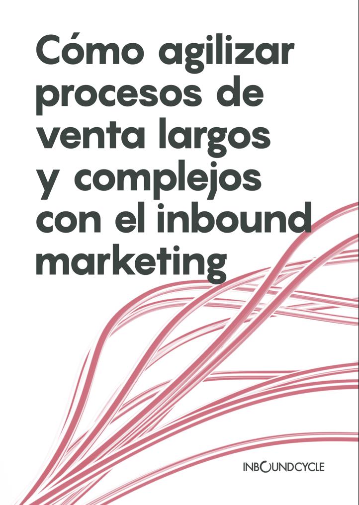 P1 - Cómo agilizar procesos de venta largos y complejos con el inbound marketing