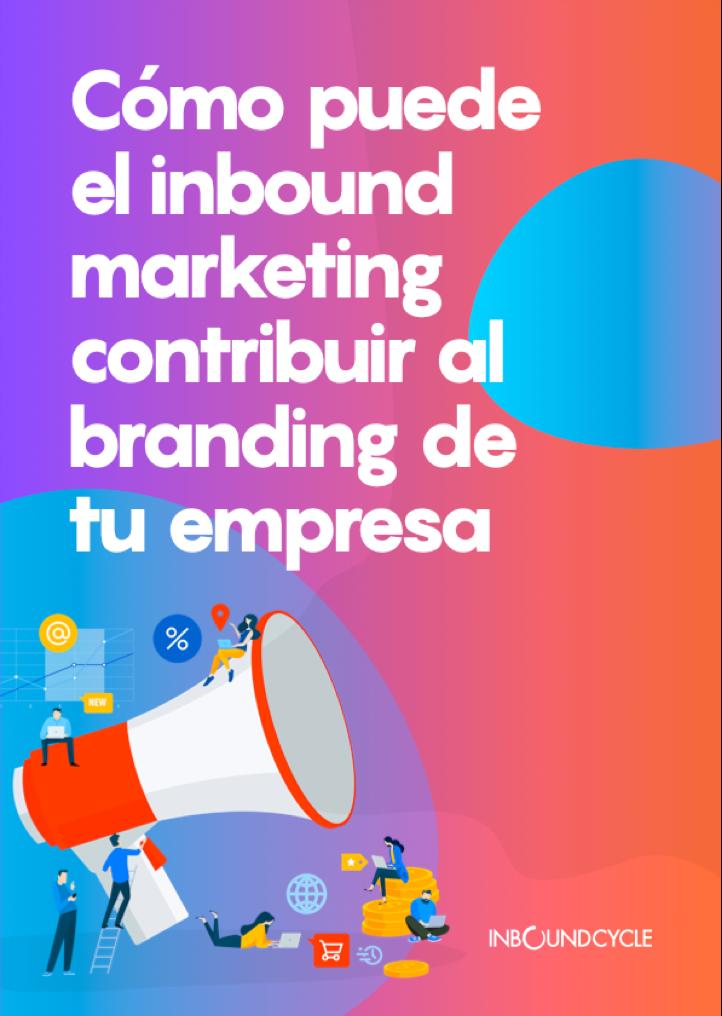 P1 - Cómo puede el inbound marketing contribuir al branding de tu empresa-1